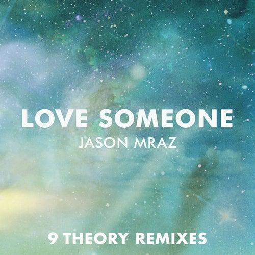Play & Download Love Someone (9 Theory Remixes) by Jason Mraz | Napster