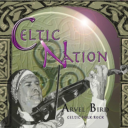 Play & Download Celtic Nation by Arvel Bird | Napster