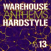 Warehouse Anthems: Hardstyle, Vol. 13 - EP by Various Artists