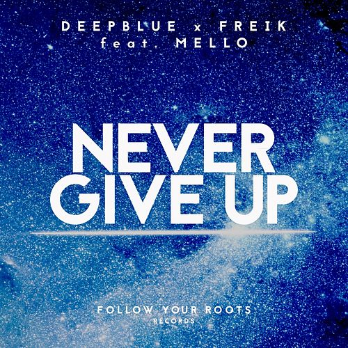 Play & Download Never Give Up (feat. Mello) by Deep Blue | Napster