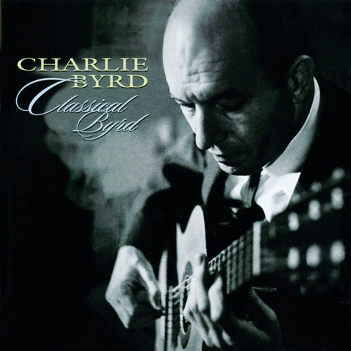 Play & Download Classical Byrd by Charlie Byrd | Napster