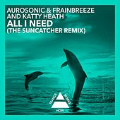Play & Download All I Need (The Suncatcher Remix) by Aurosonic | Napster