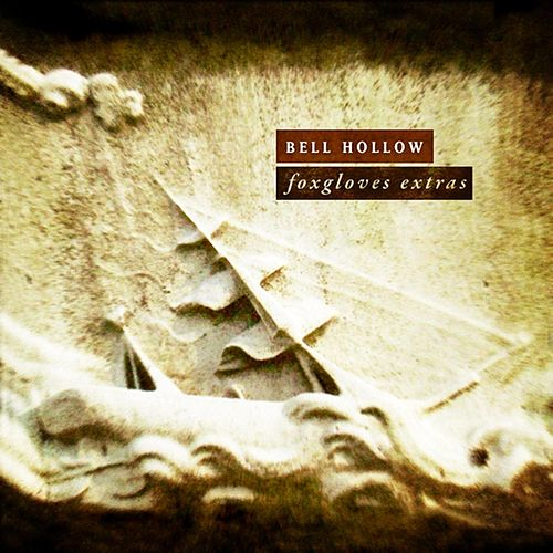 Play & Download Foxgloves Extras by Bell Hollow | Napster