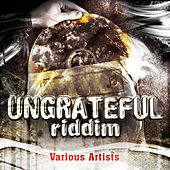 Ungrateful Riddim von Various Artists