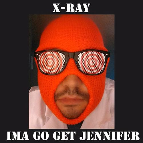 Play & Download Ima Go Get Jennifer by X-Ray | Napster