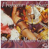Play & Download Go To The Mardi Gras by Professor Longhair | Napster