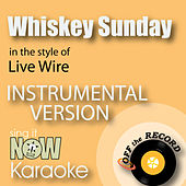 Play & Download Whiskey Sunday (In the Style of Live Wire) [Instrumental Karaoke Version] by Off The Record Instrumentals BLOCKED | Napster