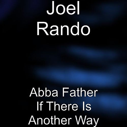 Play & Download Abba Father If There Is Another Way by Joel Rando | Napster