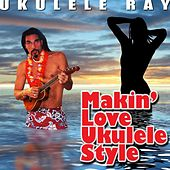 Play & Download Makin' love Ukulele Style by Ukulele Ray | Napster