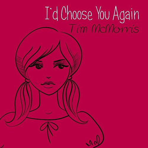 I'd Choose You Again by Tim McMorris