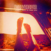Play & Download I Wasn't Born to Lose You by Swervedriver | Napster