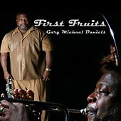Play & Download First Fruits by Gary Michael Daniels | Napster