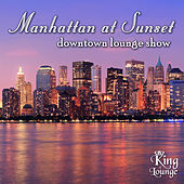 Play & Download Manhattan at Sunset - Downtown Lounge Show by Various Artists | Napster