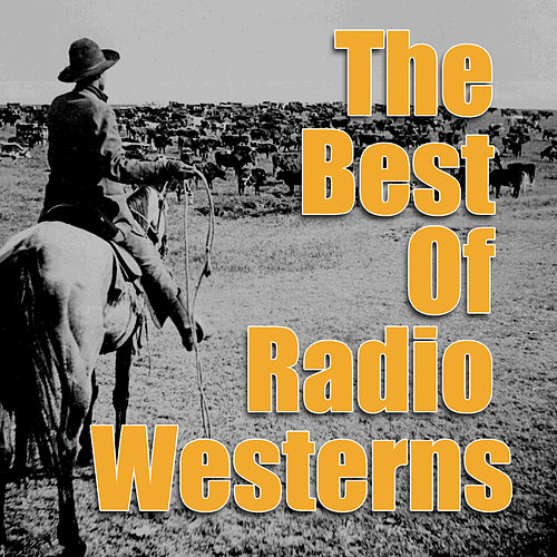 Play & Download The Best Of Radio Westerns by Various Artists | Napster
