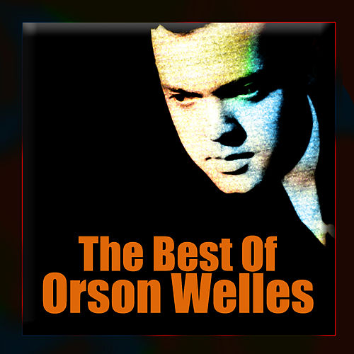 Play & Download The Best Of by Orson Welles | Napster
