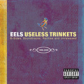 Play & Download Useless Trinkets-B Sides, Soundtracks, Rarieties and Unreleased 1996-2006 by Eels | Napster