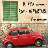 Play & Download Rome Departure (The Remixes) by DJ MFR | Napster