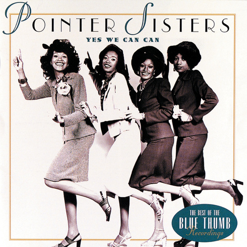 Play & Download Yes We Can Can - The Best of the Blue Thumb Recordings by The Pointer Sisters | Napster