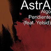 Play & Download Algo Pendiente (feat. Yelsid) by Astra | Napster
