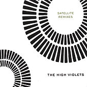 Play & Download Satellite Remixes by The High Violets | Napster