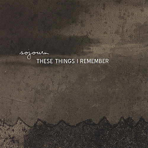 These Things I Remember by Sojourn