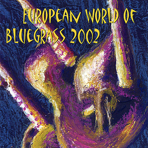 Play & Download European World of Bluegrass 2002 by Various Artists | Napster