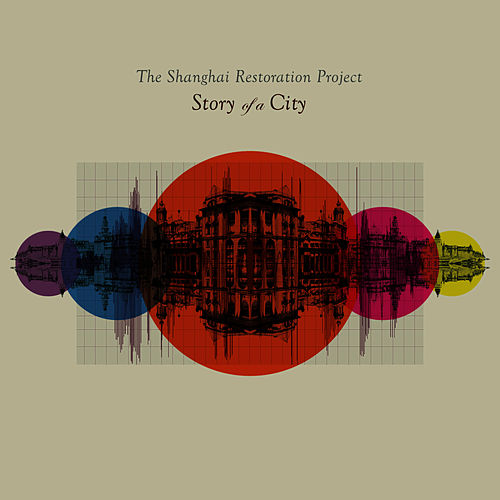 Story Of A City by The Shanghai Restoration Project