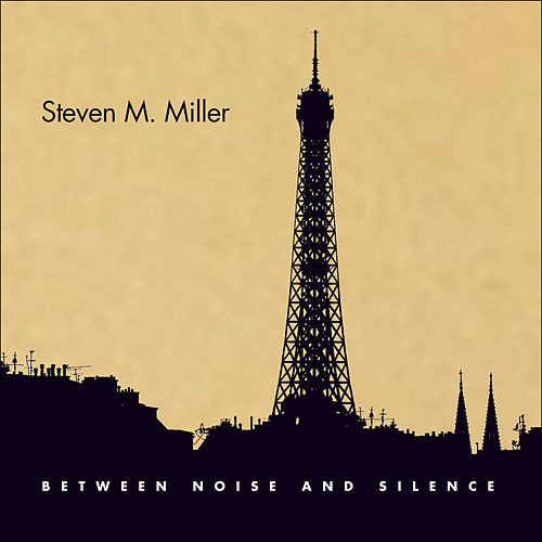 Between Noise & Silence by Steven Michael Miller