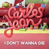 Play & Download I Don't Wanna Die by Carlos Jean | Napster