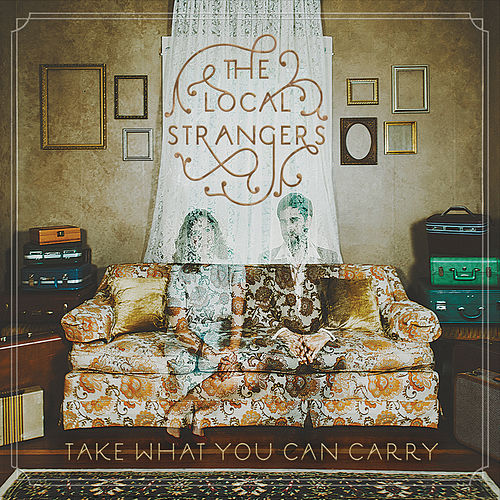 Play & Download Take What You Can Carry by The Local Strangers | Napster