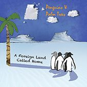 Play & Download A Foreign Land Called Home by The Penguins | Napster