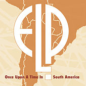 Play & Download Once Upon A Time In South America by Emerson, Lake & Palmer | Napster