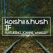 Play & Download If (feat. Joanne Whalley) by Koishii & Hush | Napster