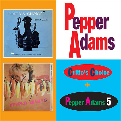 Critics' Choice + Pepper Adams Quintet (Bonus Track Version) by Pepper Adams