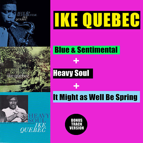 Blue & Sentimental + Heavy Soul + It Might as Well Be Spring (Bonus Track Version) by Ike Quebec