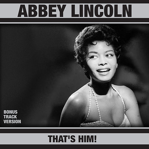 That's Him! (Bonus Track Version) by Abbey Lincoln