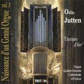 Naissance d'un grand orgue Vol. I - Classiques d'hier by Odile Jutten