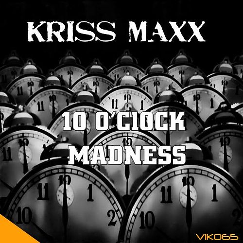 Play & Download 10 o'clock Madness by Kriss Maxx | Napster