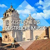 Play & Download Geistliche bis geistreiche Musik by Various Artists | Napster