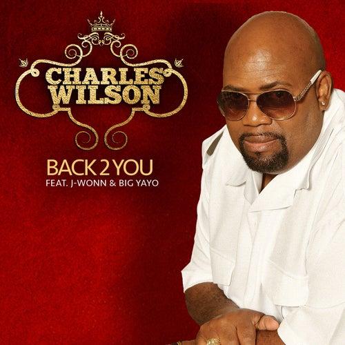 Play & Download Back 2 You (feat. J-Wonn & Big Yayo) by Charles Wilson | Napster