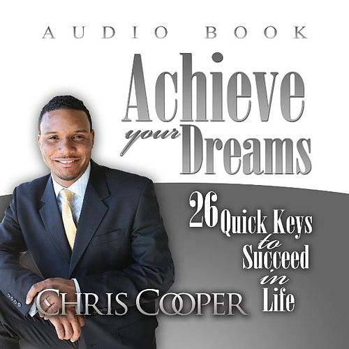 Achieve Your Dreams - Inspirational Audio Experience by Chris Cooper