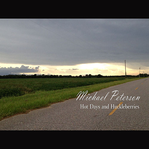 Play & Download Hot Days and Huckleberries - Single by Michael Peterson | Napster