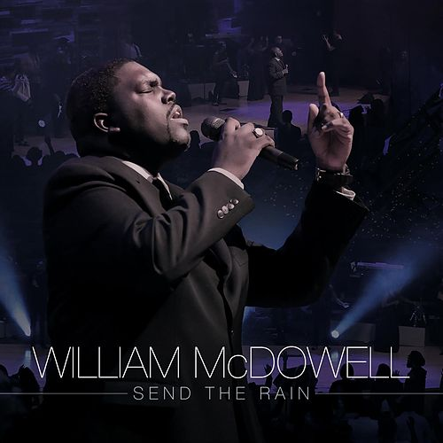 Send The Rain - Single by William McDowell
