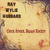 Play & Download Chick Singer, Badass Rockin' by Ray Wylie Hubbard | Napster