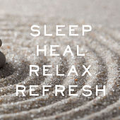 Sleep, Heal, Relax, Refresh - Zen Music for Peaceful Relaxation, Healing, Meditation, And Rest by Various Artists