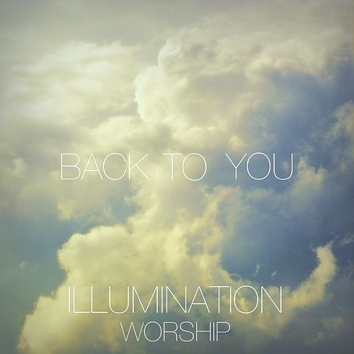 Back to You by Illumination Worship