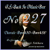 Play & Download Bach in Musical Box 227 / Chorale, BWV 430 - BWV 438 by Shinji Ishihara | Napster