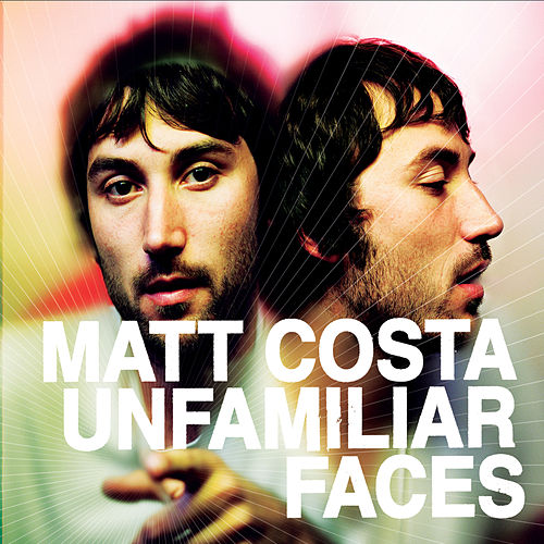 Play & Download Unfamiliar Faces by Matt Costa | Napster