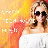 Play & Download Stylish Tech House Music by Various Artists | Napster