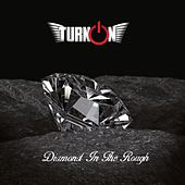 Diamond In The Rough by Turn On
